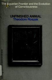 9780060905378: Unfinished Animal: The Aquarian Frontier and the Evolution of Consciousness