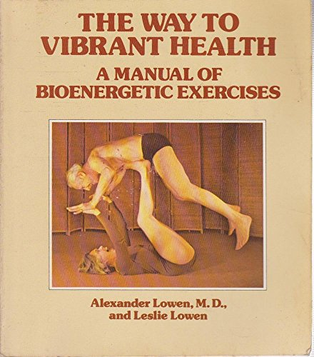 9780060905422: The Way to Vibrant Health: A Manual of Bioenergetic Exercises (Harper colophon books ; CN 542)