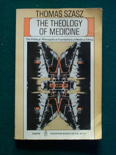 9780060905453: The theology of medicine: The political-philosophical foundations of medical ethics (Harper colophon books ; CN 545)