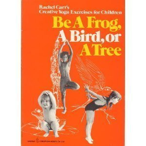 9780060905705: Be a Frog, a Bird or a Tree: Rachel Carr's Creative Yoga Exercises for Children