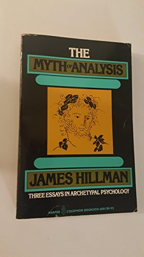 9780060906009: The myth of analysis: Three essays in archetypal psychology