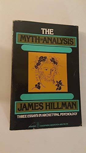9780060906009: The myth of analysis: Three essays in archetypal psychology