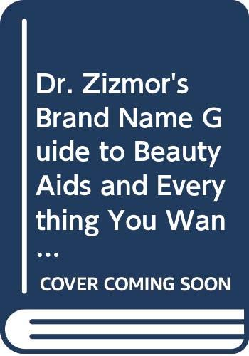 9780060906559: Dr. Zizmor's Brand Name Guide to Beauty Aids and Everything You Wanted to Know about Them and Whether There's Anything There That'll Hurt You &, Most ... Things for You That the Labels Say They Do