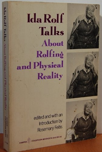 9780060906658: Ida Rolf Talks About Rolfing and Physical Reality