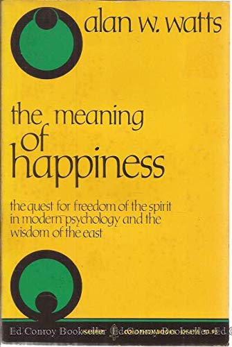 9780060906764: The Meaning of Happiness: The Quest for Freedom of the Spirit in Modern Psychology and the Wisdom of the East