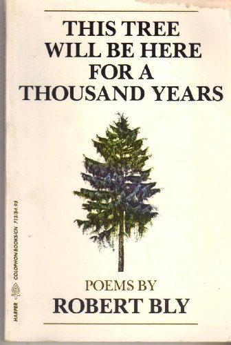 This Tree Will Be Here for a Thousand Years: Bly, Robert