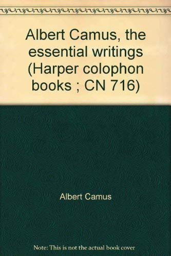 Albert Camus, the essential writings (Harper colophon books ; CN 716): Albert Camus