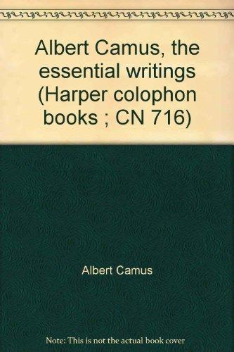 9780060907167: Albert Camus, the essential writings (Harper colophon books ; CN 716)