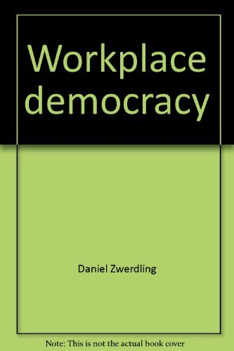 9780060907334: Workplace democracy: A guide to workplace ownership, participation & self-management experiments in the United States & Europe (Harper Colophon books)