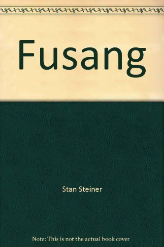 FUSANG: THE CHINESE WHO BUILT AMERICA: Steiner, Stan