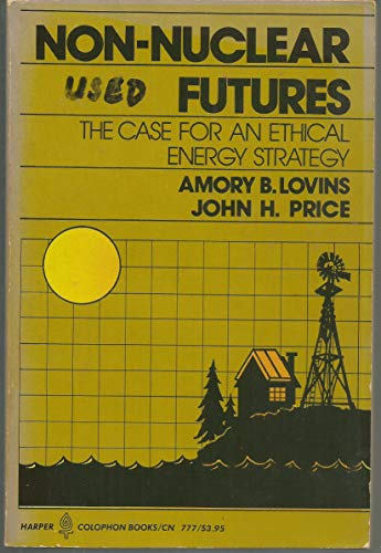 9780060907778: Non-Nuclear Futures: the Case for an Ethical Energy Strategy
