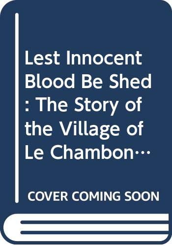 9780060908058: Lest Innocent Blood Be Shed: The Story of the Village of Le Chambon and How Goodness Happened There