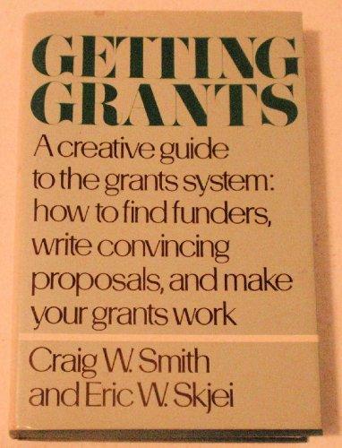 9780060908348: Getting Grants: A Creative Guide to the Grants System: How to Find Funders, Write Convincing Proposals, and Make Your Grants Work (Harper Colophon Books)