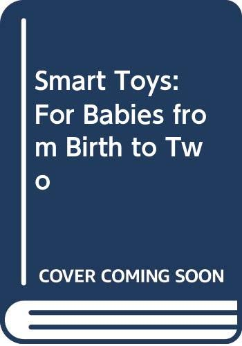 9780060908607: Smart Toys: For Babies from Birth to Two (Harper colophon books)