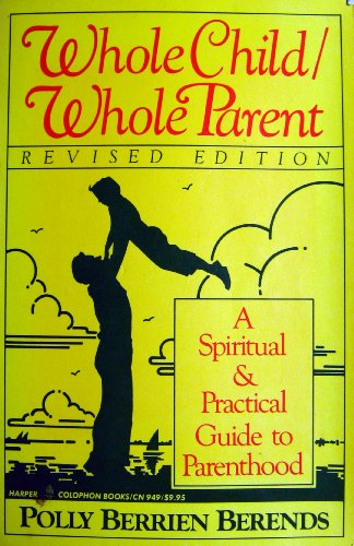 9780060909499: Whole Child, Whole Parent: Spiritual and Practical Guide to Parenthood
