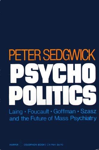 9780060909642: Psycho Politics. Laing, Foucault, Goffman, Szasz, and the Future of Mass Psychiatry