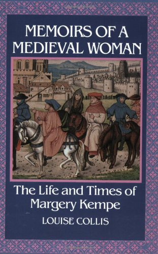 Memoirs Of A Medieval Woman - The Life and Times of Margery Kempe