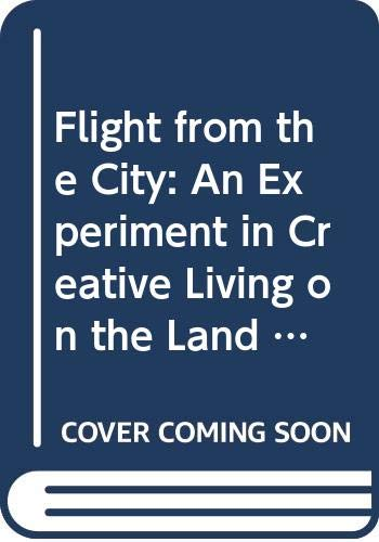 9780060910051: Flight from the City: An Experiment in Creative Living on the Land (Colophon Books)