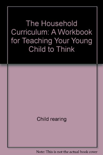 9780060910198: The household curriculum: A workbook for teaching your young child to think (Harper colophon books)
