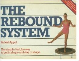9780060910242: The Rebound System: The Simple, Fast, Fun Way to Get in Shape