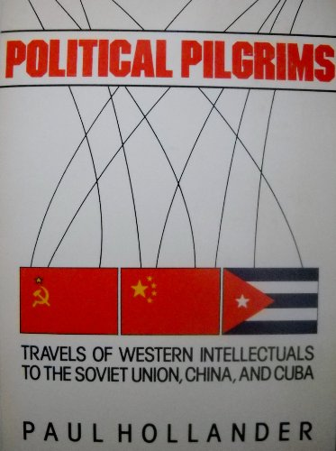 9780060910297: Political Pilgrims: Travels of Western Intellectuals to the Soviet Union, China and Cuba, 1928-78