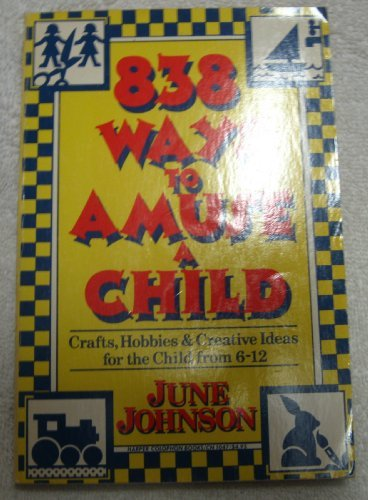 9780060910471: 838 Ways to Amuse a Child: Crafts, Hobbies and Creative Ideas for the Child from Six to Twelve (Harper Colophon Books, Cn/1047)