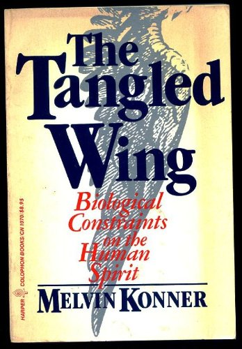 9780060910709: Tangled Wing: Biological Constraints on the Human Spirit (Harper colophon books)