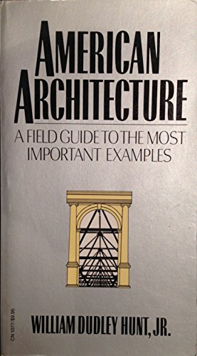 American Architecture: A Guide to the Most Important Examples: Hunt, William Dudley