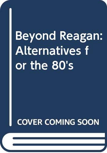 9780060911003: Beyond Reagan: Alternatives for the 80's