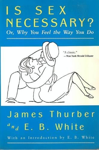9780060911027: Is Sex Necessary?: Or, Why You Feel the Way You Do (Harper colophon books)