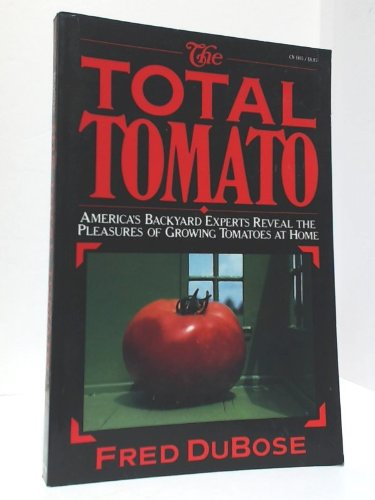 9780060911058: The Total Tomato: America's Backyard Experts Reveal the Pleasures of Growing Tomatoes at Home (Harper colophon books)