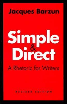9780060911225: Simple and Direct: A Rhetoric for Writers