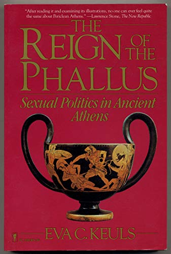 9780060911294: The Reign of the Phallus: Sexual Politics in Ancient Athens