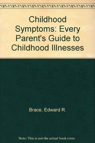 9780060911522: Childhood Symptoms: Every Parent's Guide to Childhood Illnesses