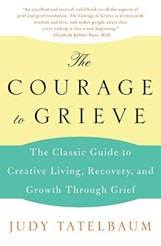 9780060911850: The Courage to Grieve: The Classic Guide to Creative Living, Recovery, and Growth Through Grief