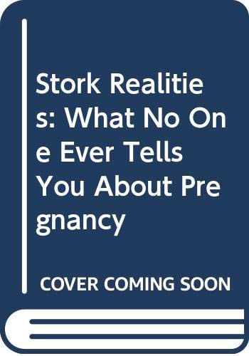 9780060912031: Stork Realities: What No One Ever Tells You About Pregnancy
