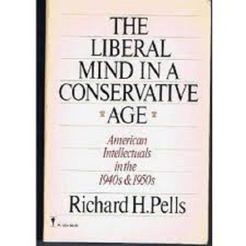 9780060912048: The Liberal Mind in a Conservative Age: American Intellectuals in the 1940s and 1950s
