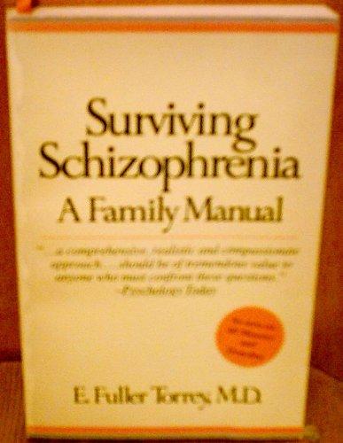 Surviving Schizophrenia: A Family Manual: Torrey M.D., E. Fuller