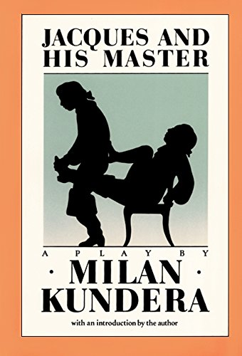 Jacques and His Master: An Homage to: Kundera, Milan