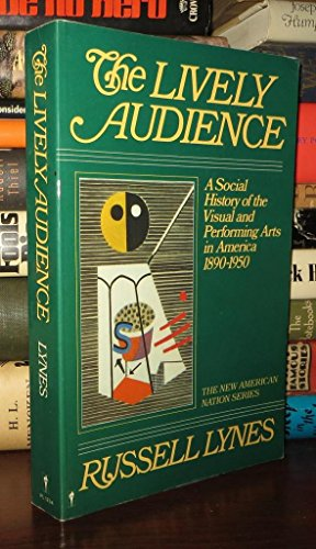 The Lively Audience: A Social History of the Visual and Performing Arts in America, 1890-1950 (New ...