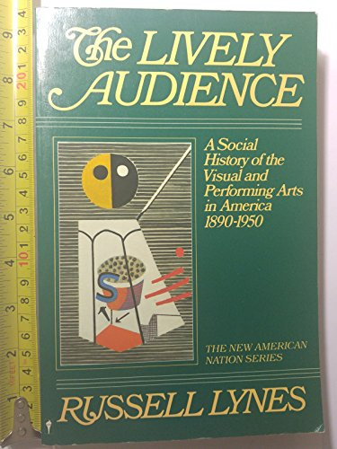 9780060912543: The Lively Audience: A Social History of the Visual and Performing Arts in America, 1890-1950 (New American Nations Series)