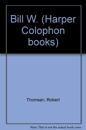 9780060912567: Bill W. (Harper Colophon books)