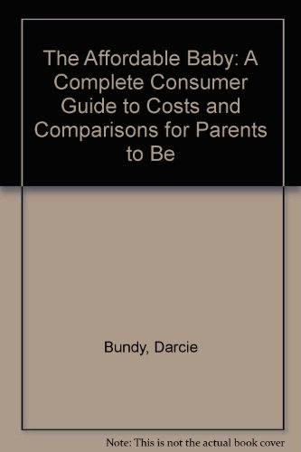 The Affordable Baby: A Complete Consumer Guide to Costs and Comparisons for Parents to Be: Bundy, ...