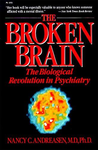 The Broken Brain: The Biological Revolution in Psychiatry: Andreasen, Nancy C.