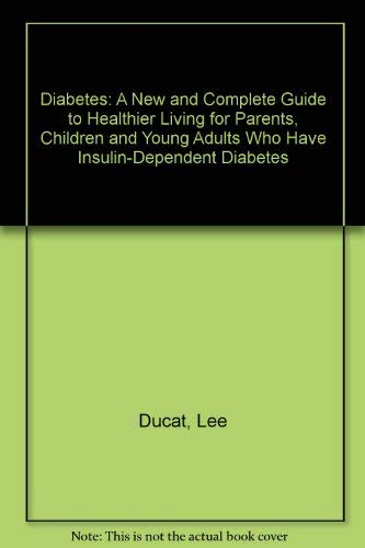9780060912819: Diabetes: A New and Complete Guide to Healthier Living for Parents, Children and Young Adults Who Have Insulin-Dependent Diabetes