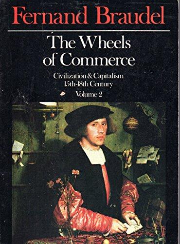 The Wheels of Commerce: Civilization & Capitalism 15th-18th Century, Vol. 2: Braudel, Fernand