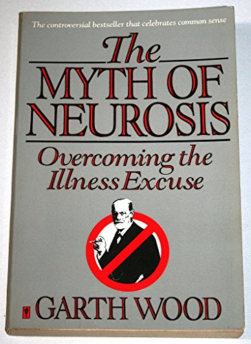 9780060913861: The Myth of Neurosis: Overcoming the Illness Excuse