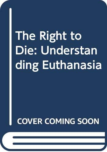 9780060914110: The Right to Die: Understanding Euthanasia