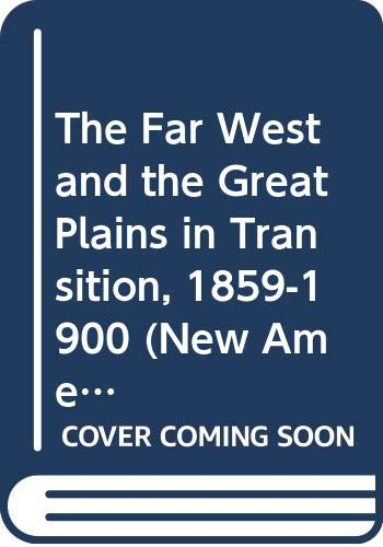 9780060914486: The Far West and the Great Plains in Transition, 1859-1900 (New American Nation Series)