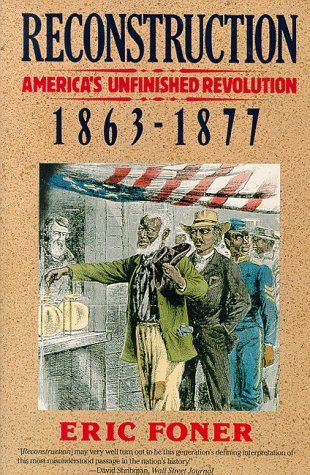 Reconstruction: America's Unfinished Revolution, 1863-1877 (New American: Eric Foner